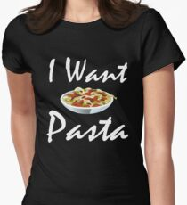 I Want Pasta Womens Fitted T-Shirt