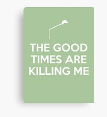 The Good Times are Killing Me Canvas Print