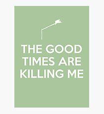 The Good Times are Killing Me Photographic Print