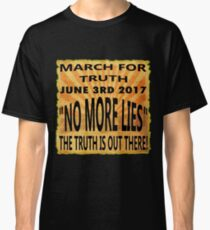 March For Truth On 6-3-2017 - No More Lies - Historical Event! Classic T-Shirt