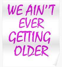 We Ain't Ever Getting Older Poster