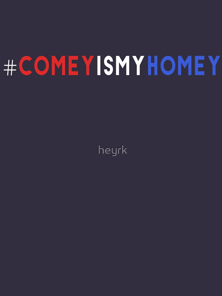 Comey Is My Homey | Unisex T-Shirt