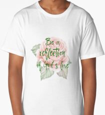 Rose with Be a reflection of God's love Quote Long T-Shirt