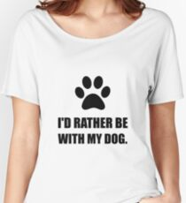 Rather Be With My Dog Women's Relaxed Fit T-Shirt