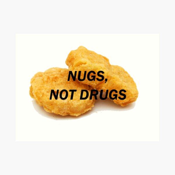 NUGS, NOT DRUGS Art Print
