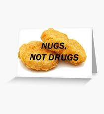 NUGS, NOT DRUGS Greeting Card