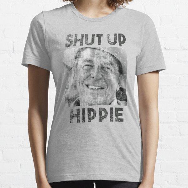 Shut Up Hippie Essential T-Shirt