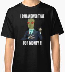 I can answer that... Classic T-Shirt