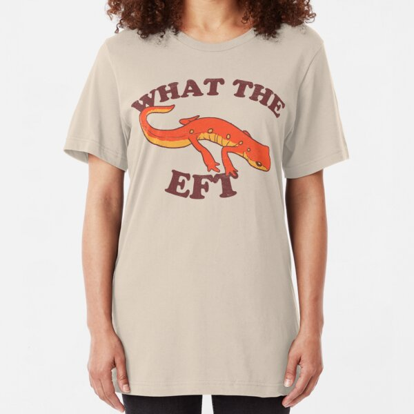 What The Eft Slim Fit T-Shirt