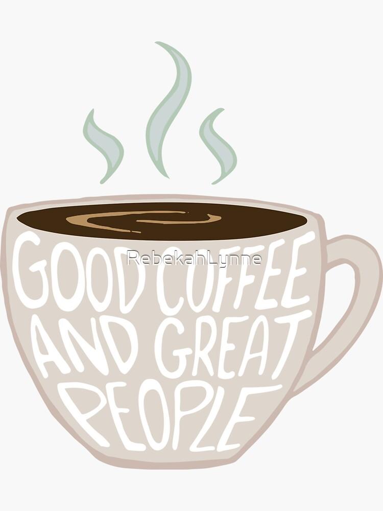 Good Coffee, Great People by RebekahLynne