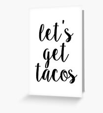 lets get tacos Greeting Card