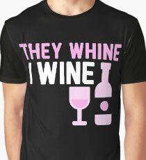 wine - they wine, i wine Graphic T-Shirt
