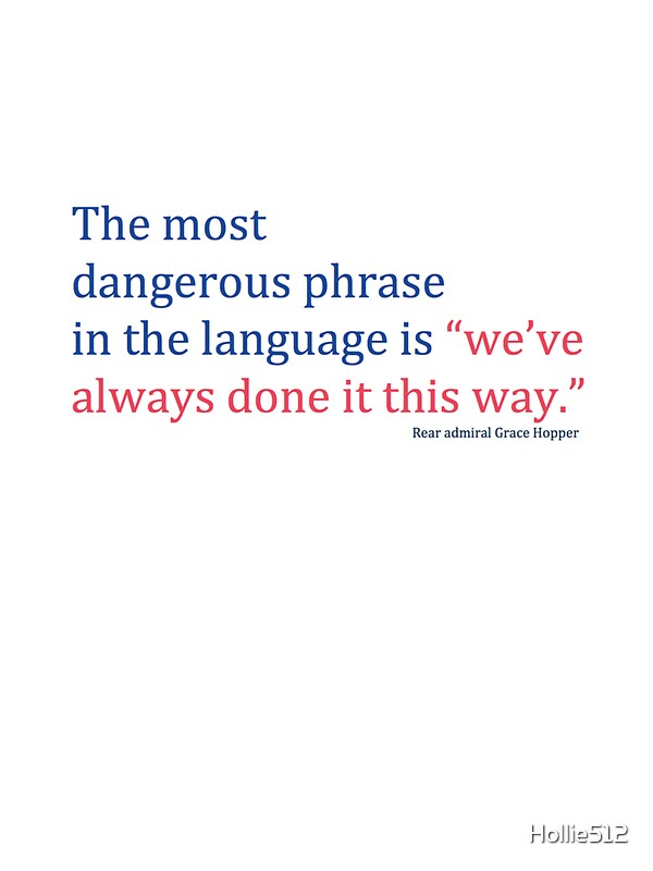 Quot The Most Dangerous Phrase In The Language Is Quot We Ve