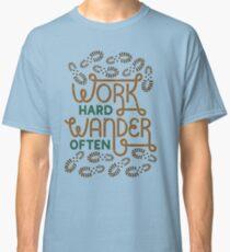 Work Hard Wander Often Classic T-Shirt