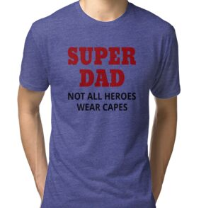 0b393af2 Super Dad. Not All Heroes Wear Capes