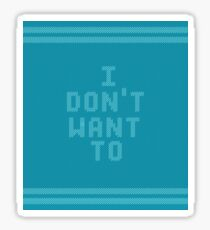 I Don't Want To Sticker