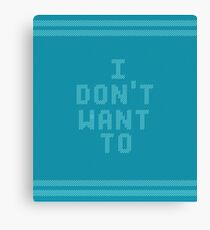 I Don't Want To Canvas Print