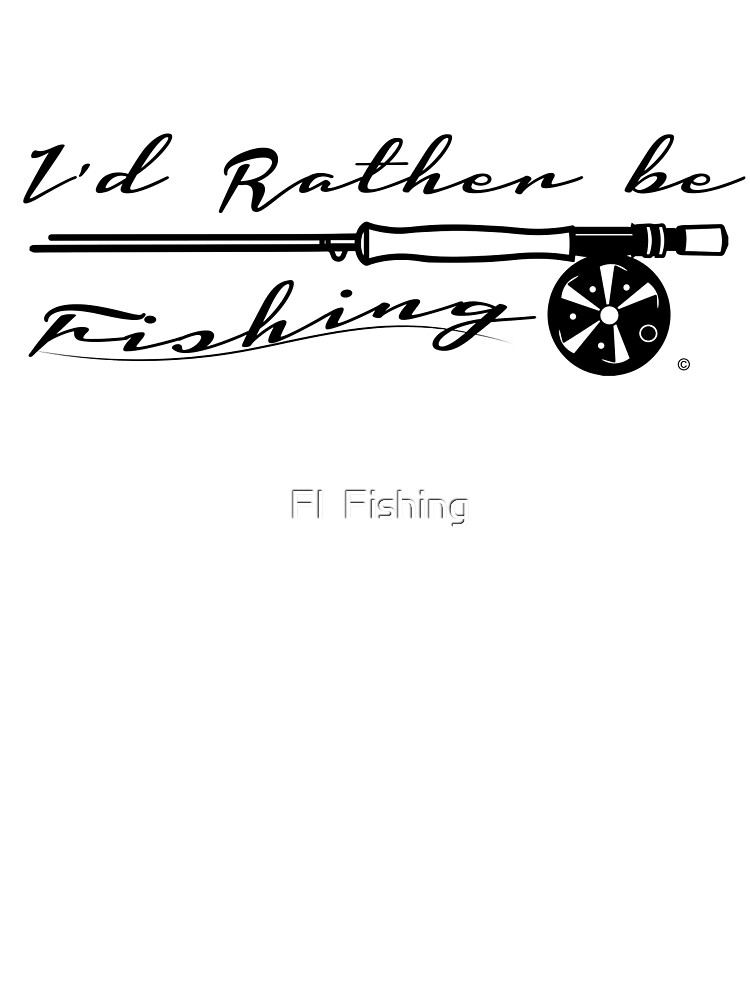Id rather be... by Fl  Fishing