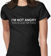 I'm Not Angry This Is Just My Face Womens Fitted T-Shirt