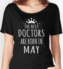 THE BEST DOCTORS ARE BORN IN MAY Women's Relaxed Fit T-Shirt