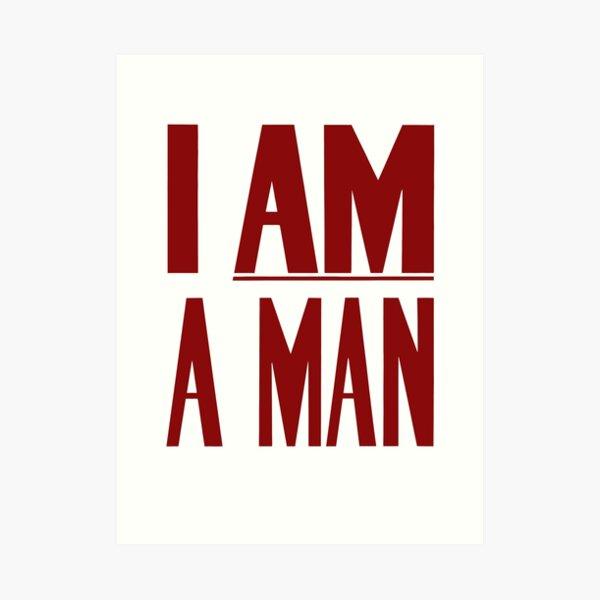 I Am A Man -- Civil Rights Poster Art Print