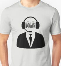 Shut up Pierre Unisex T-Shirt