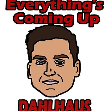 Everything's coming up DAHLHAUS! by RoccoJones