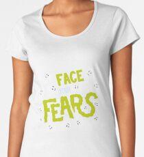 Face your fears Premium Scoop T-Shirt