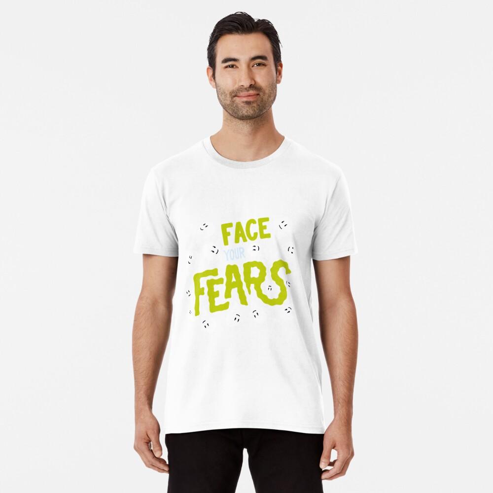 Face your fears Premium T-Shirt