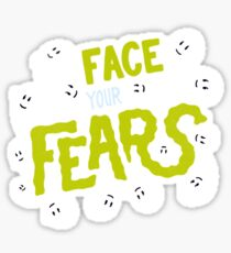 Face your fears Sticker