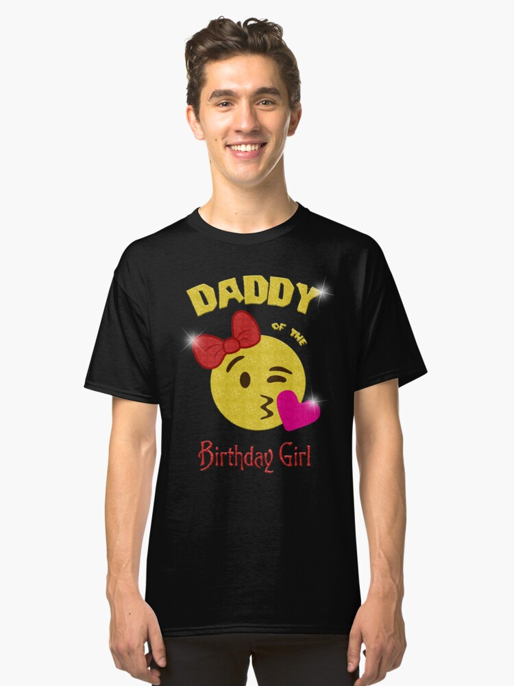 Daddy Of The Birthday Girl Emoji Party Classic T Shirt Front