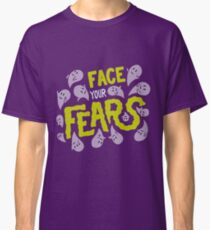 Face your fears Classic T-Shirt