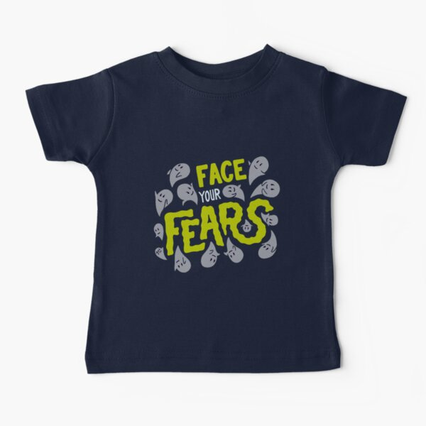 Face your fears Baby T-Shirt