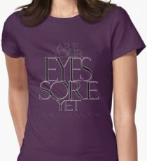 ARE YOUR EYES SORE YET © Vicki Ferrari TDZyne Women's Fitted T-Shirt
