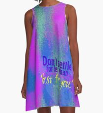 Don't settle for less than 'best for you' A-Line Dress