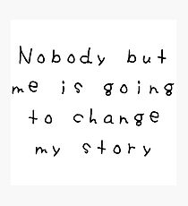 Nobody but me is going to change my story Photographic Print