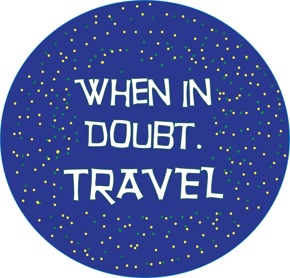 WHEN IN DOUBT TRAVEL by KeepTravelling