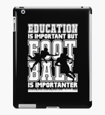 Education is Important But Football is Importanter iPad Case/Skin