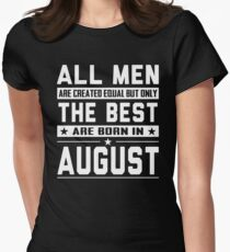 All Men Are Created Equal But Only The Best Born In August Womens Fitted T