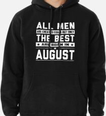 e0aa093fa3a25c All Men Are Created Equal But Only The Best Are Born In August Pullover  Hoodie