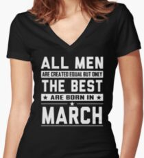 All Men Are Created Equal But Only The Best Born In March Womens Fitted V