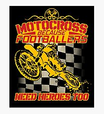 Motocross Because Footballers Need Heroes Too Photographic Print