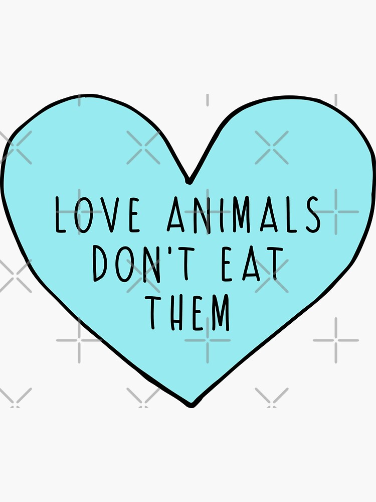 Love Animals Don't Eat Them by floralinferno