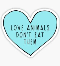 Love Animals Don't Eat Them Sticker