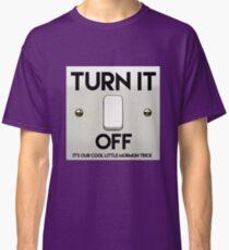 Turn It Off! Classic T-Shirt