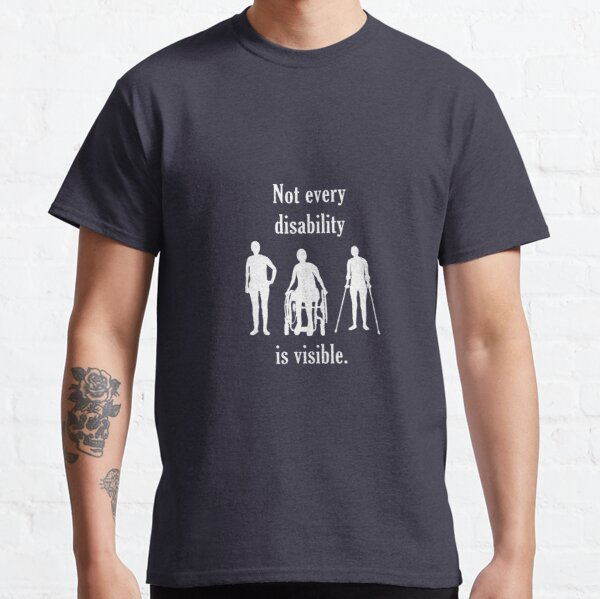 Not Every Disability Is Visible Classic T-Shirt