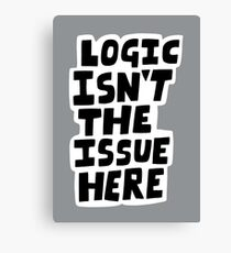 Logic isn't the issue here Canvas Print