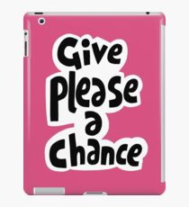 Give please a chance. iPad Case/Skin
