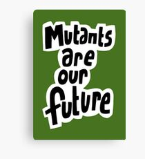 Mutants are our future Canvas Print
