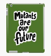 Mutants are our future iPad Case/Skin